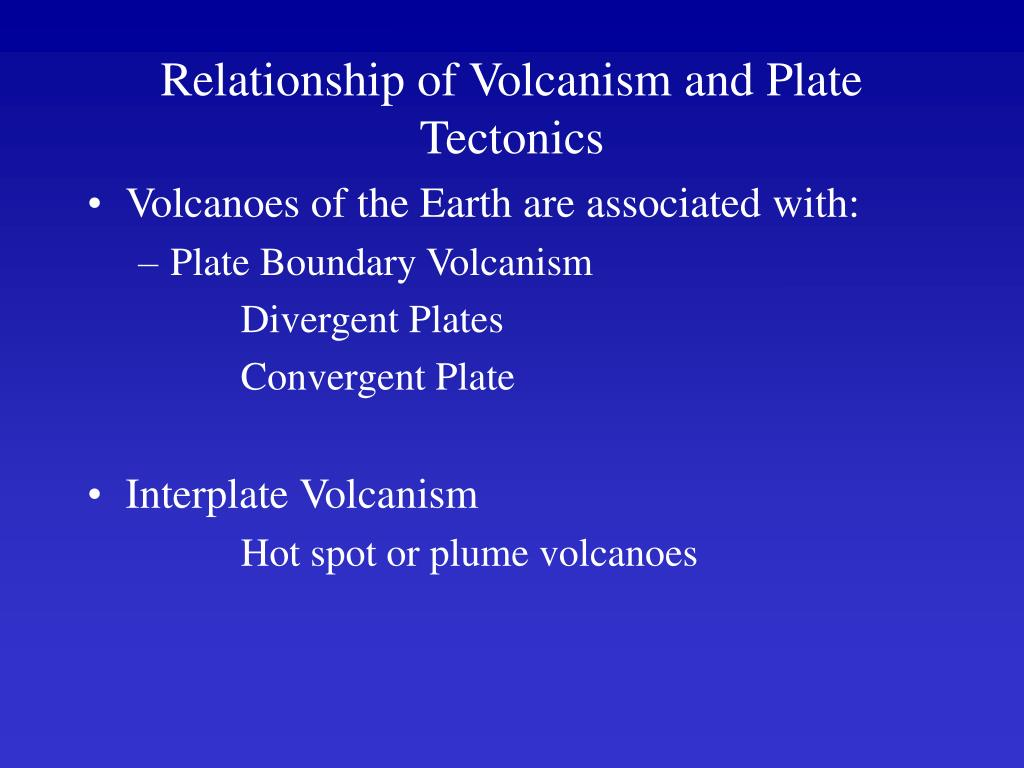 Relationship of Volcanism and Plate Tectonics