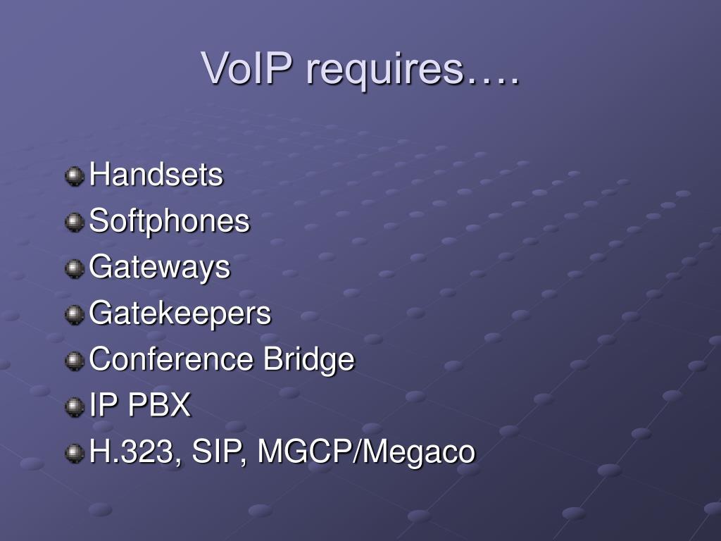 VoIP requires….