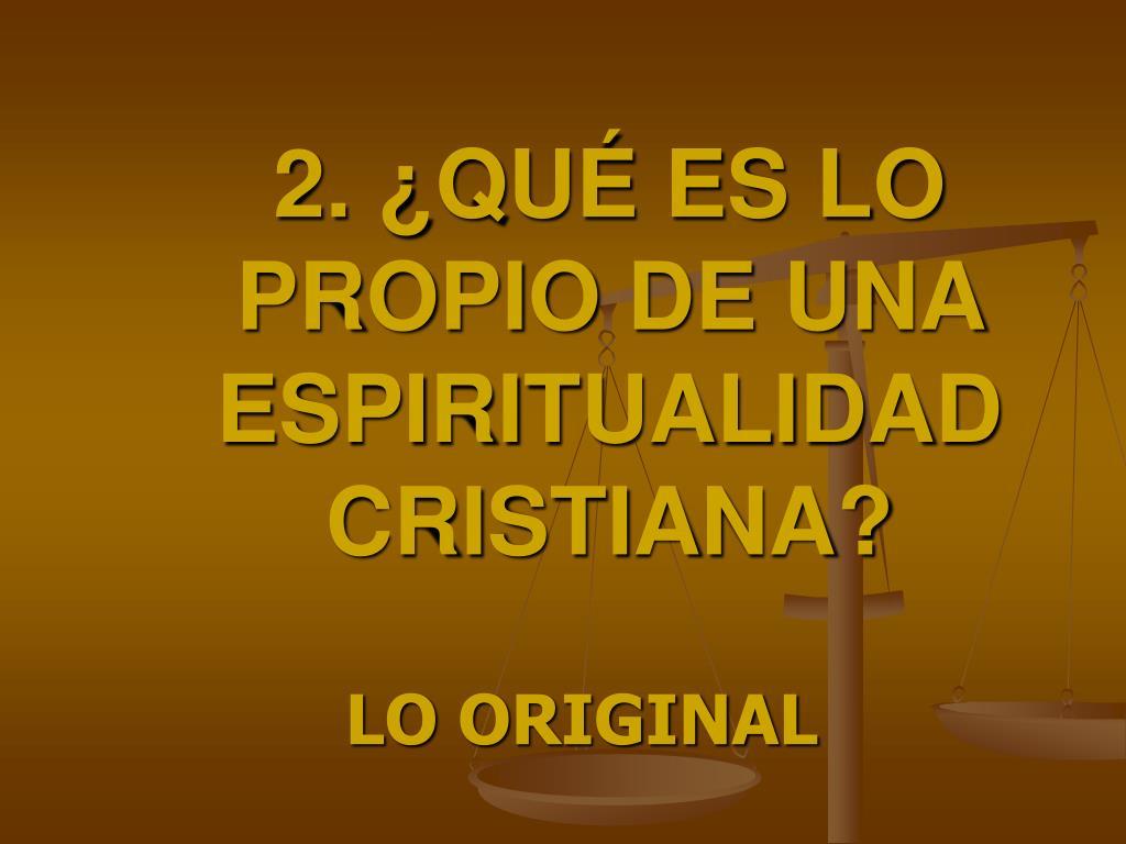 2. ¿QUÉ ES LO PROPIO DE UNA ESPIRITUALIDAD CRISTIANA?