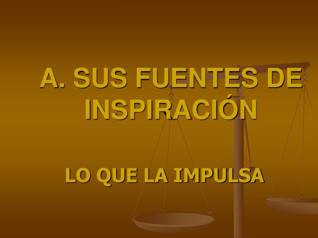 A. SUS FUENTES DE INSPIRACIÓN