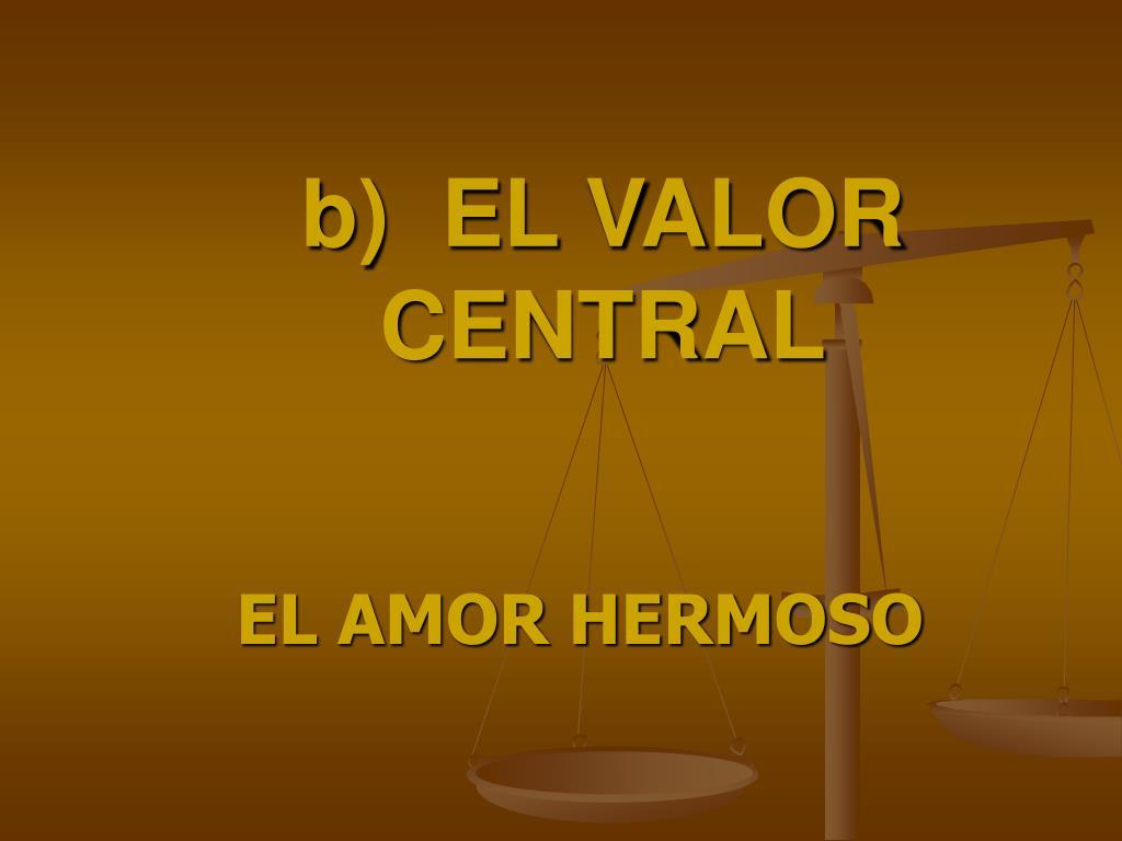 b)  EL VALOR CENTRAL