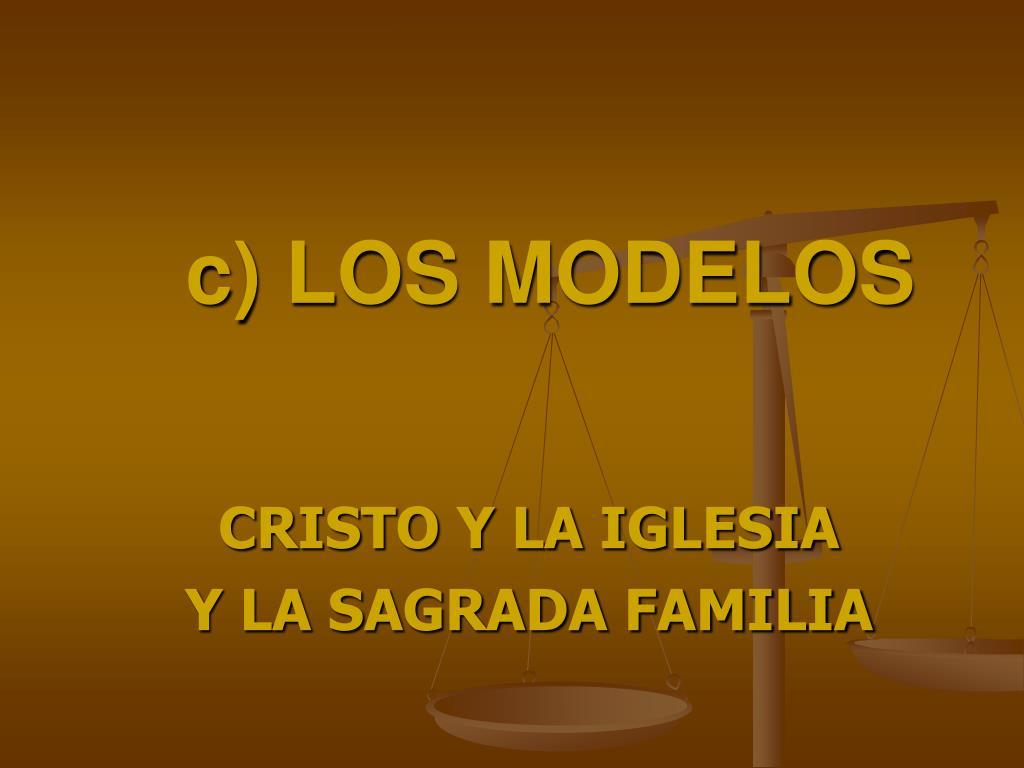 c) LOS MODELOS