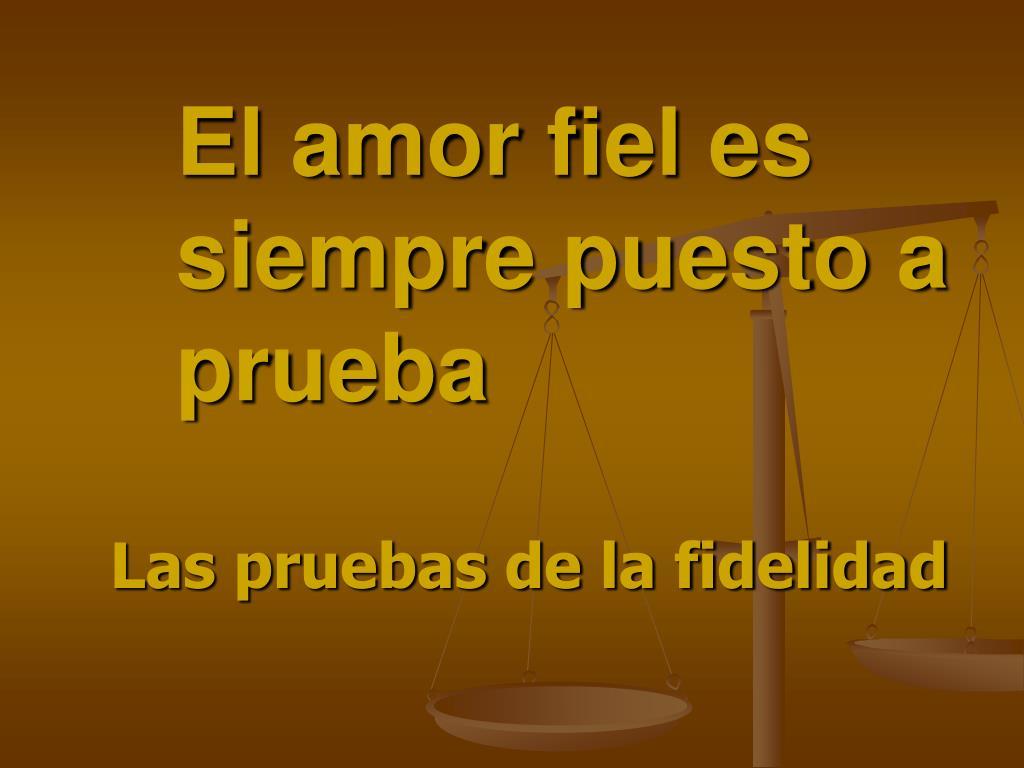 El amor fiel es siempre puesto a prueba