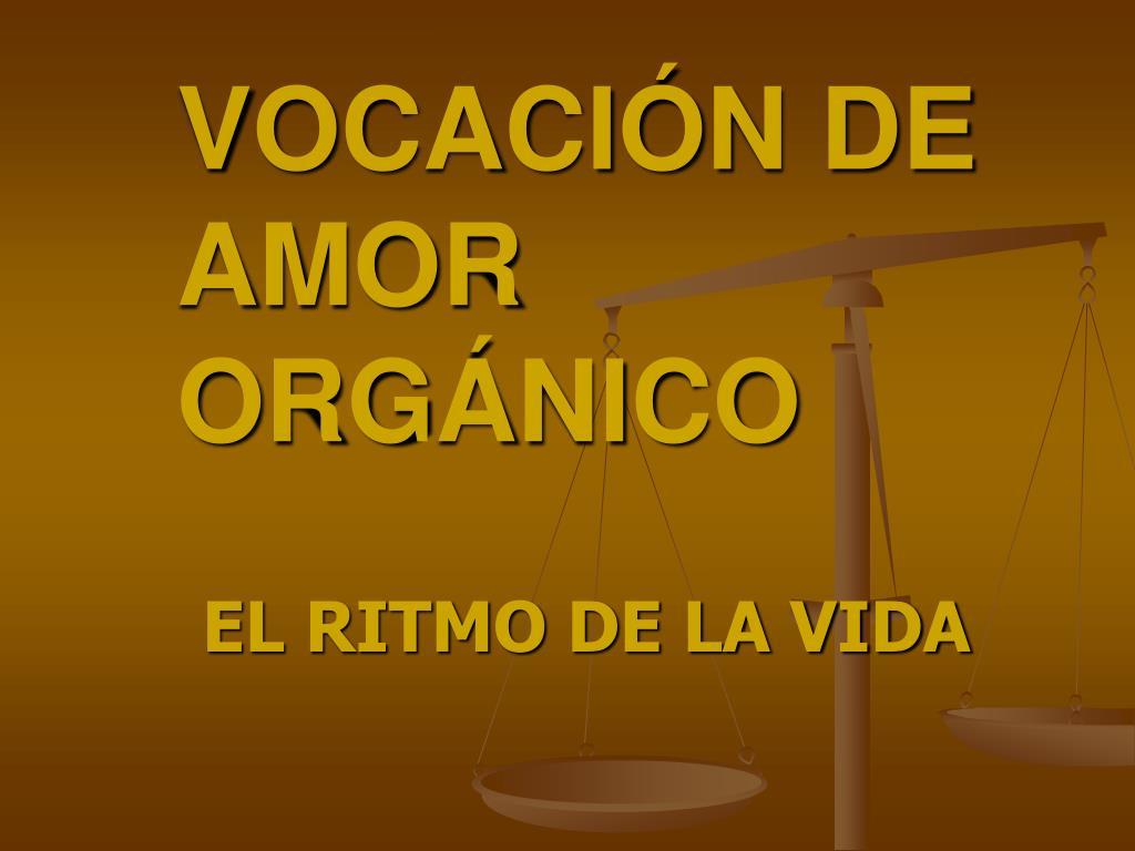 VOCACIÓN DE AMOR ORGÁNICO