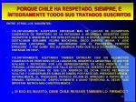 porque chile ha respetado siempre e ntegramente todos sus tratados suscritos