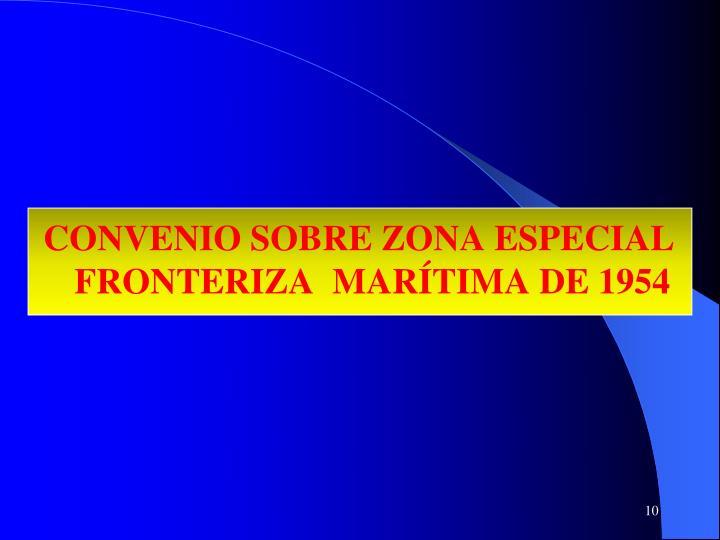CONVENIO SOBRE ZONA ESPECIAL FRONTERIZA  MARÍTIMA DE 1954
