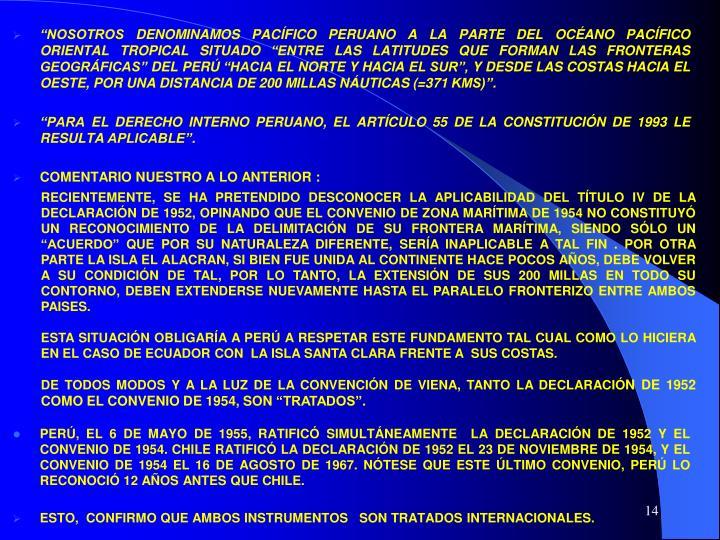 """RECIENTEMENTE, SE HA PRETENDIDO DESCONOCER LA APLICABILIDAD DEL TÍTULO IV DE LA DECLARACIÓN DE 1952, OPINANDO QUE EL CONVENIO DE ZONA MARÍTIMA DE 1954 NO CONSTITUYÓ UN RECONOCIMIENTO DE LA DELIMITACIÓN DE SU FRONTERA MARÍTIMA, SIENDO SÓLO UN """"ACUERDO"""" QUE POR SU NATURALEZA DIFERENTE, SERÍA INAPLICABLE A TAL FIN . POR OTRA PARTE LA ISLA EL ALACRAN, SI BIEN FUE UNIDA AL CONTINENTE HACE POCOS AÑOS, DEBE VOLVER A SU CONDICIÓN DE TAL, POR LO TANTO, LA EXTENSIÓN DE SUS 200 MILLAS EN TODO SU CONTORNO, DEBEN EXTENDERSE NUEVAMENTE HASTA EL PARALELO FRONTERIZO ENTRE AMBOS PAISES."""