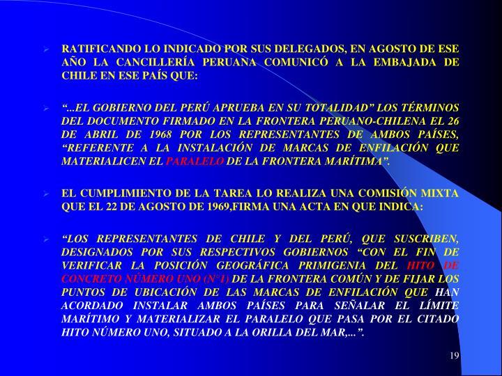 RATIFICANDO LO INDICADO POR SUS DELEGADOS, EN AGOSTO DE ESE AÑO LA CANCILLERÍA PERUANA COMUNICÓ A LA EMBAJADA DE CHILE EN ESE PAÍS QUE: