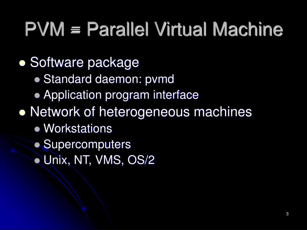 PVM = Parallel Virtual Machine