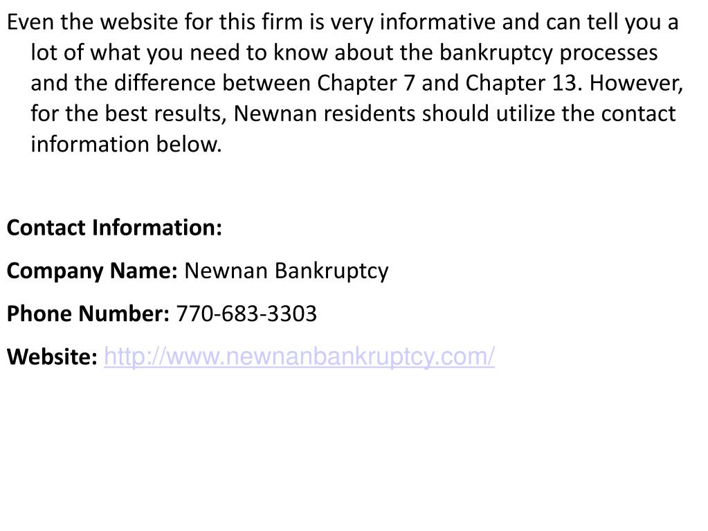 Even the website for this firm is very informative and can tell you a lot of what you need to know about the bankruptcy processes and the difference between Chapter 7 and Chapter 13. However, for the best results, Newnan residents should utilize the contact information below.
