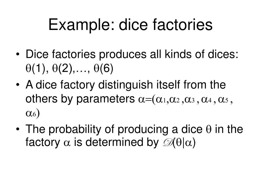 Example: dice factories