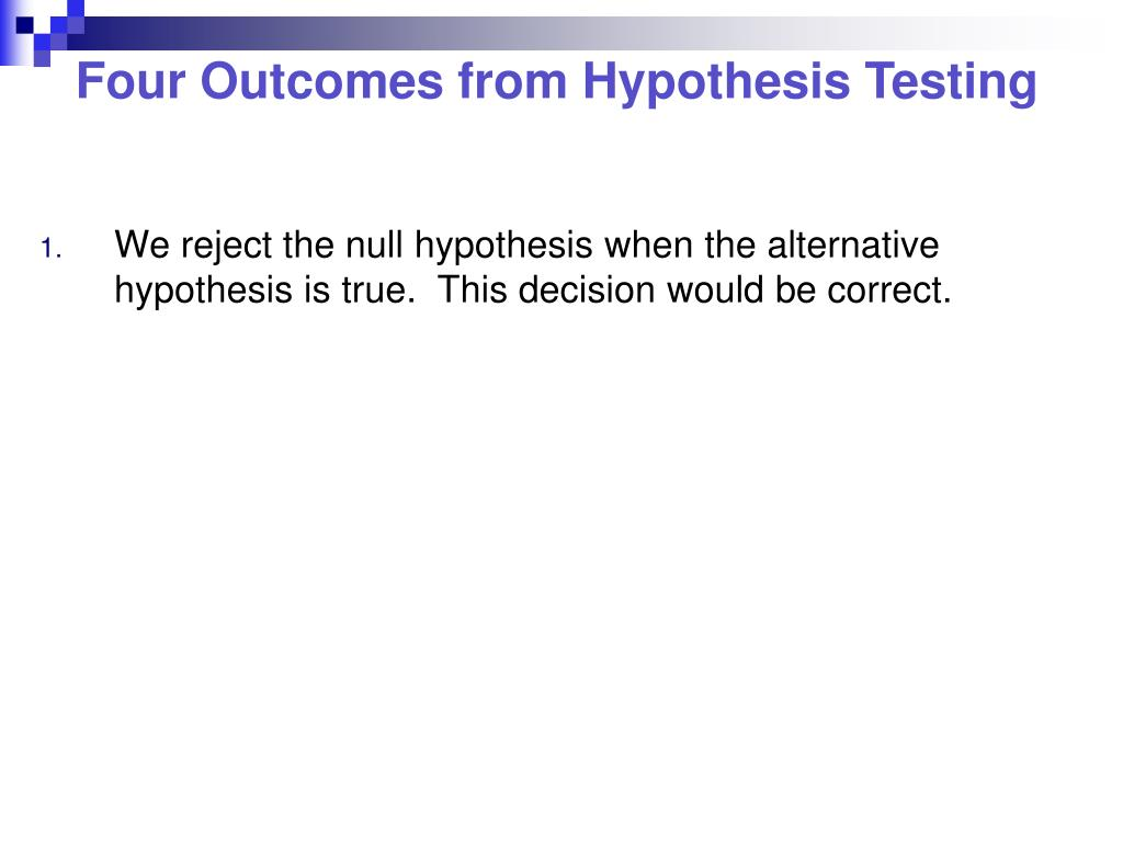 We reject the null hypothesis when the alternative hypothesis is true.  This decision would be correct.