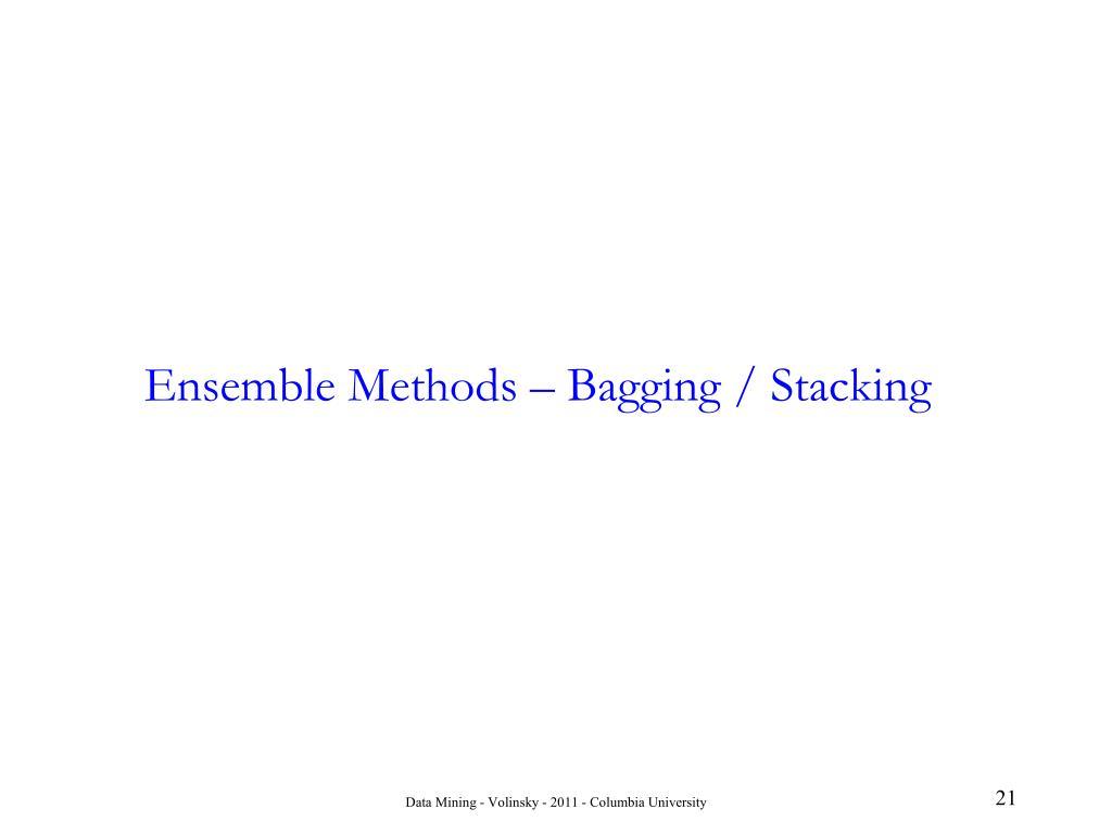 Ensemble Methods – Bagging / Stacking