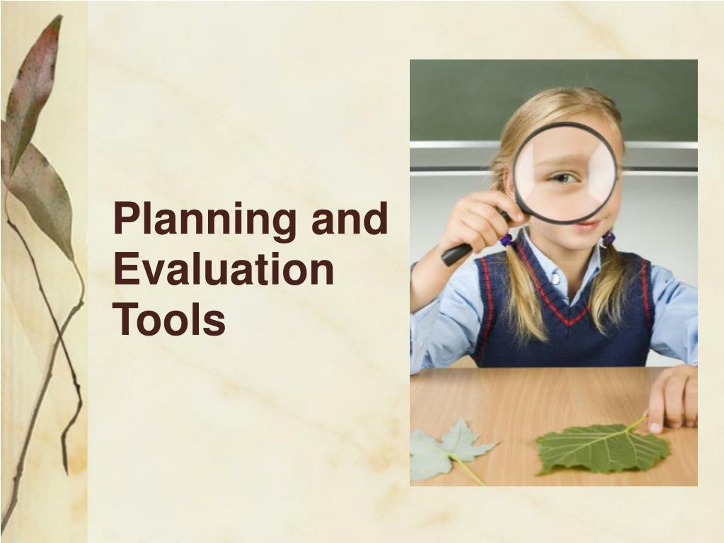 Planning and Evaluation Tools