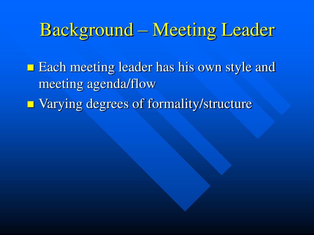 Background – Meeting Leader