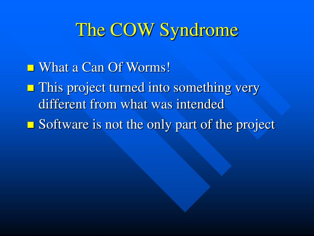 The COW Syndrome