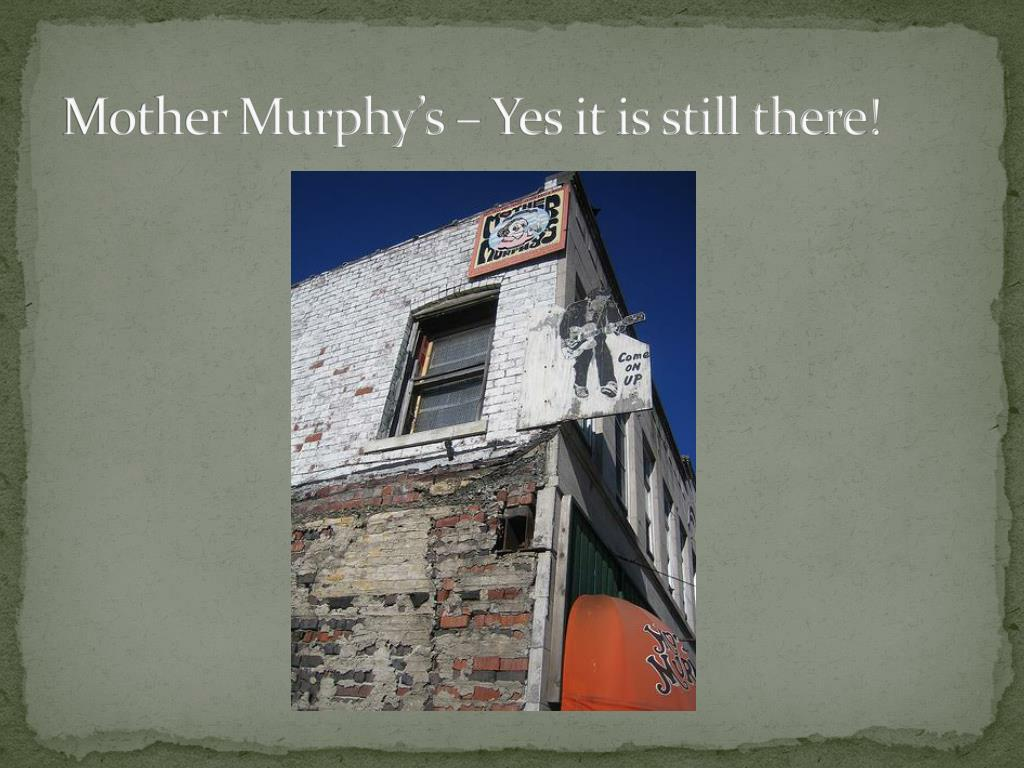 Mother Murphy's – Yes it is still there!