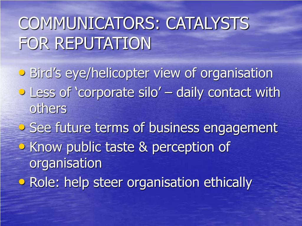 COMMUNICATORS: CATALYSTS FOR REPUTATION