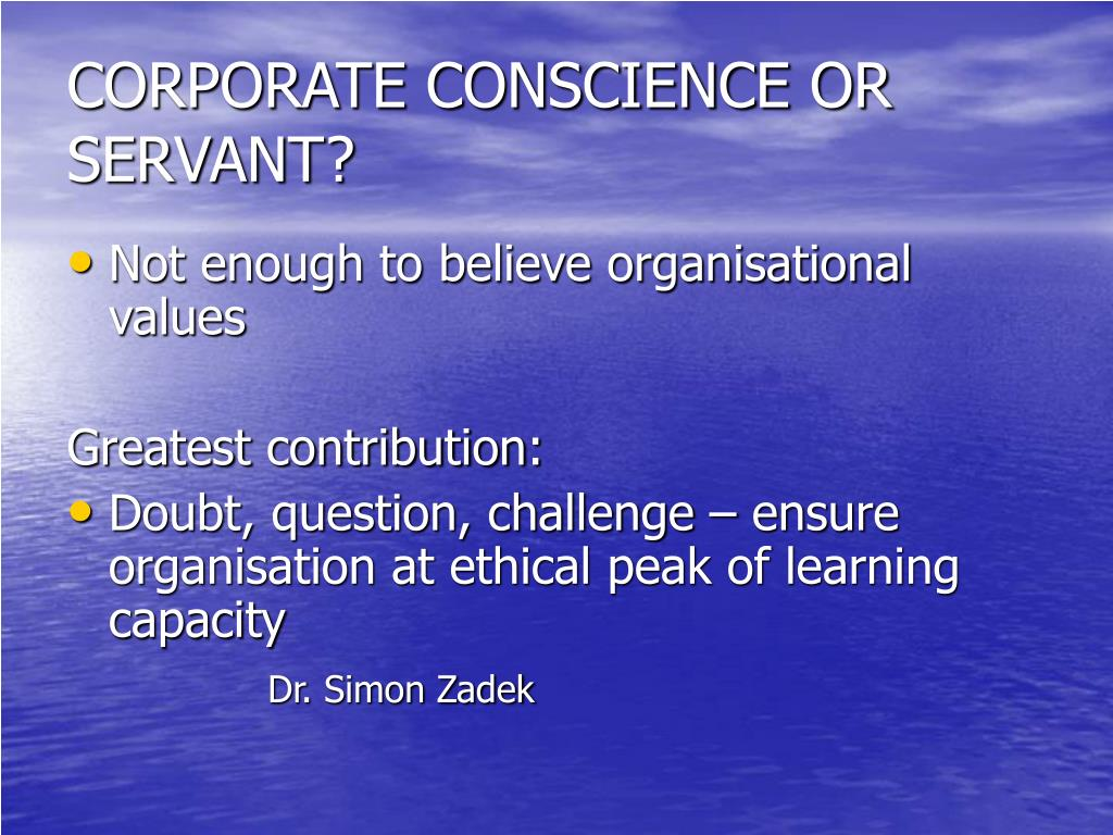 CORPORATE CONSCIENCE OR SERVANT?