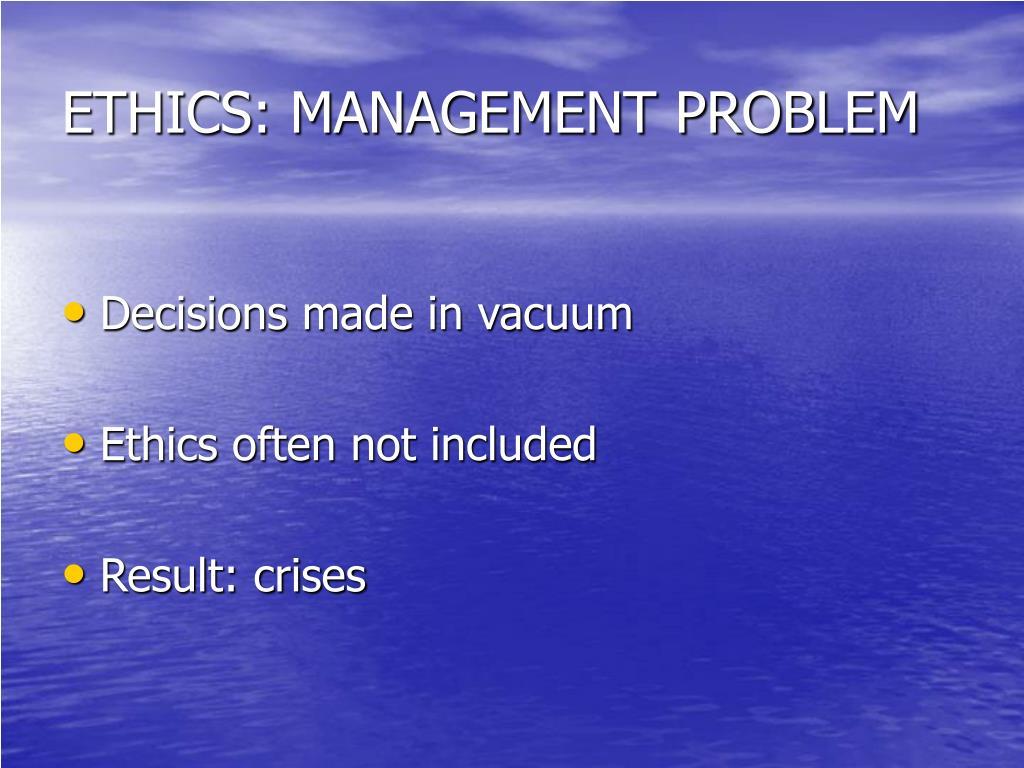 ETHICS: MANAGEMENT PROBLEM