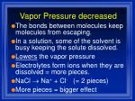 vapor pressure decreased