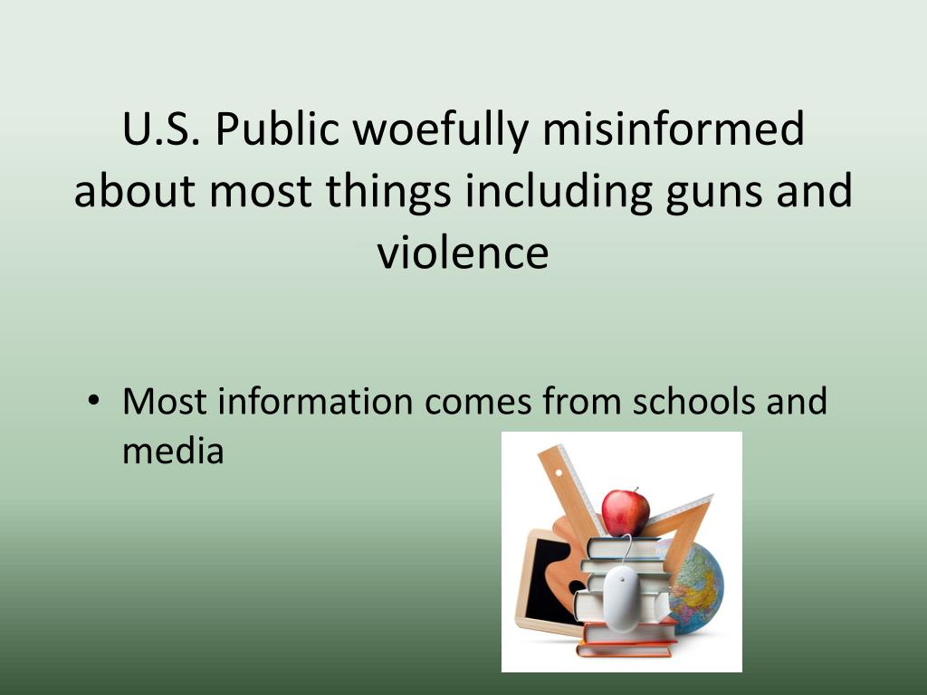 U.S. Public woefully misinformed about most things including guns and violence