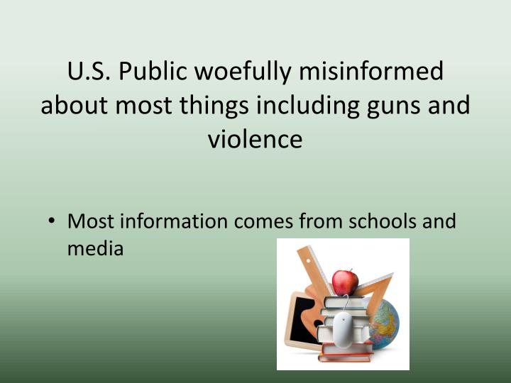 U s public woefully misinformed about most things including guns and violence