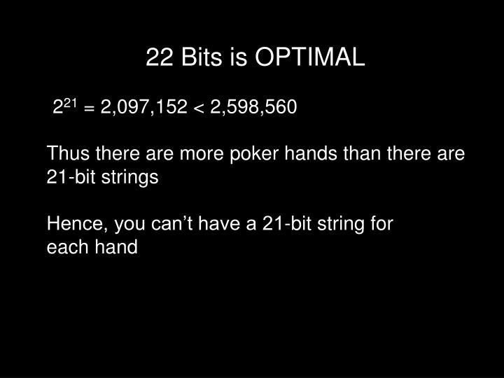 22 Bits is OPTIMAL