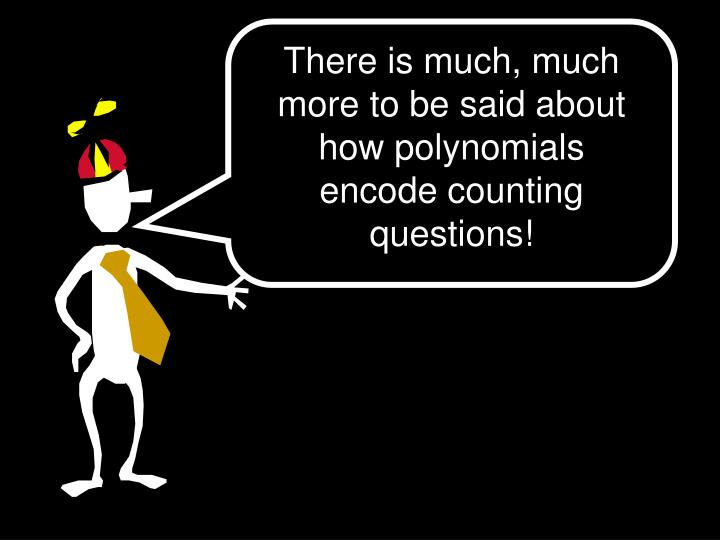 There is much, much more to be said about how polynomials encode counting questions!