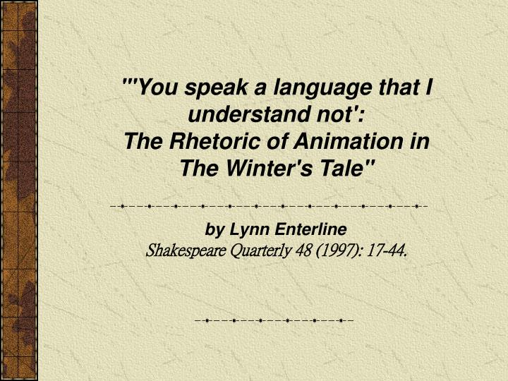 you speak a language that i understand not the rhetoric of animation in the winter s tale