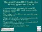 eliminating perinatal hiv transmission missed opportunities case 5