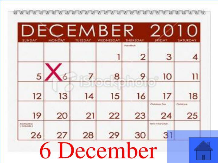 6 December