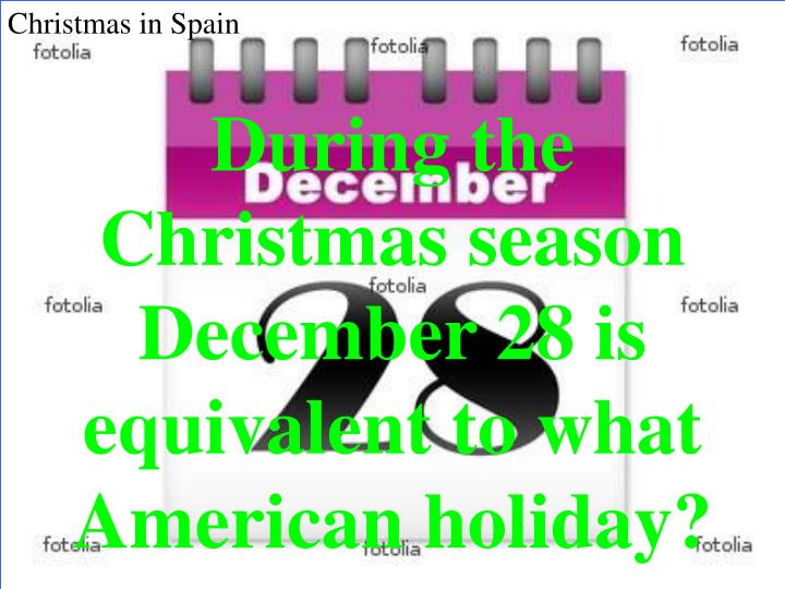 During the Christmas season December 28 is equivalent to what American holiday?