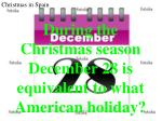 during the christmas season december 28 is equivalent to what american holiday