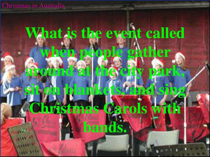 What is the event called when people gather around at the city park, sit on blankets, and sing Christmas Carols with bands.