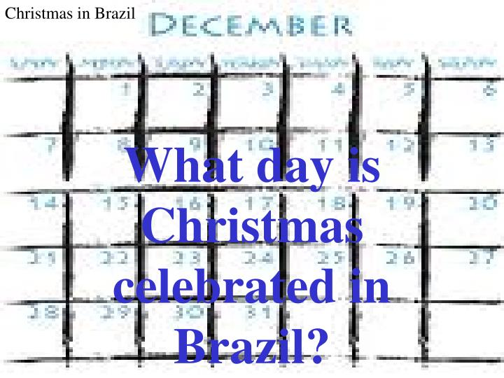 What day is Christmas celebrated in Brazil?
