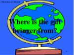 where is the gift bringer from