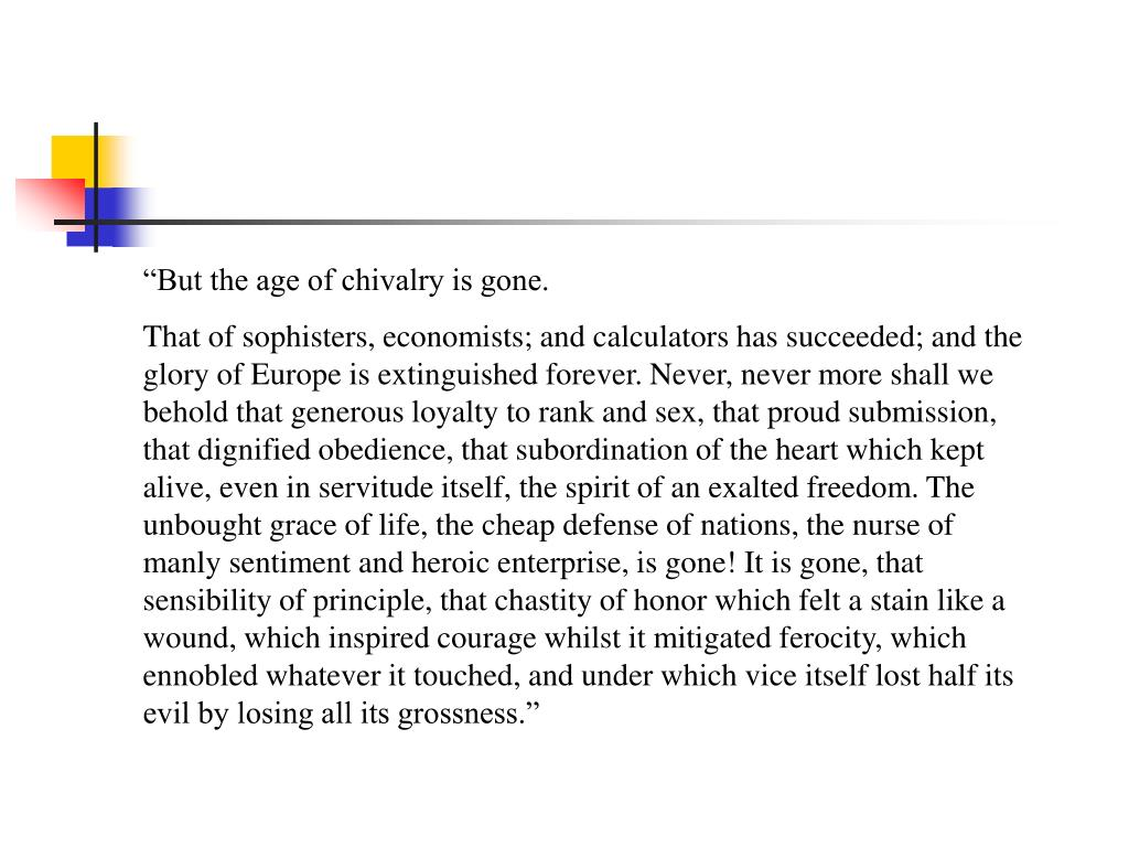 """""""But the age of chivalry is gone."""