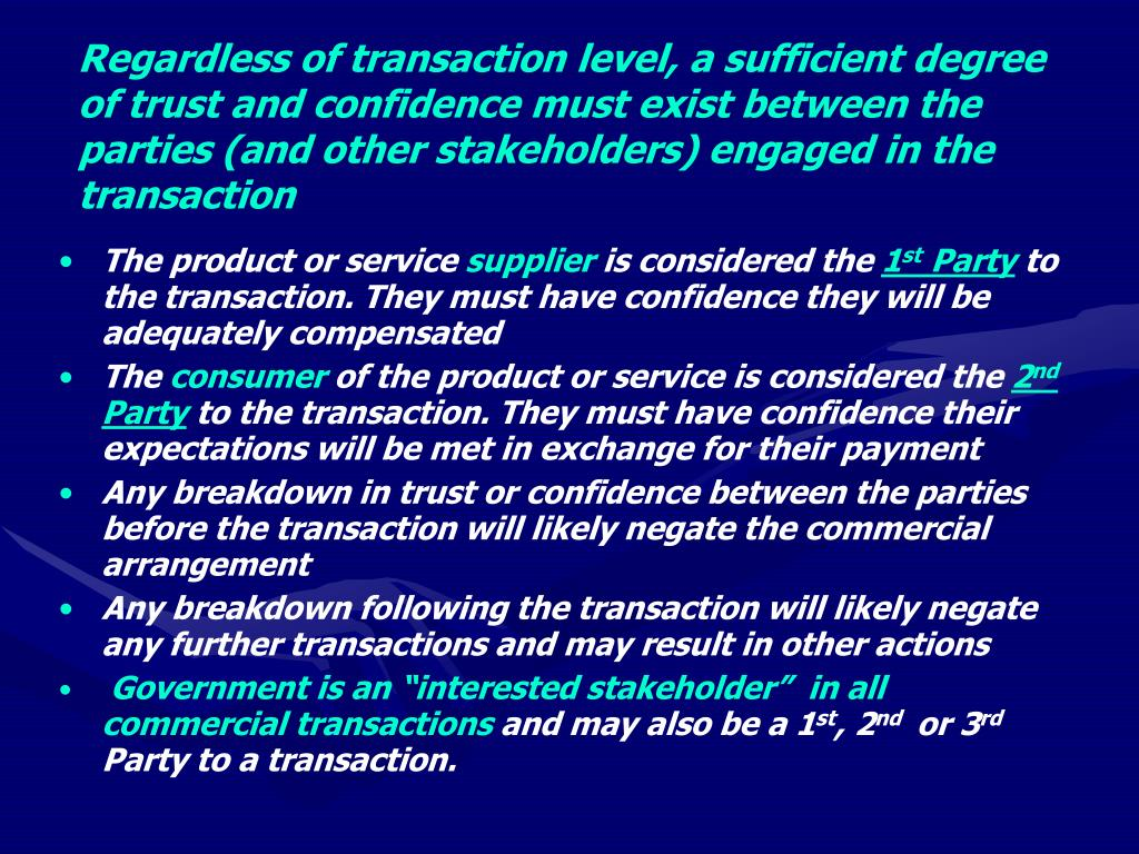 Regardless of transaction level, a sufficient degree of trust and confidence must exist between the parties (and other stakeholders) engaged in the transaction