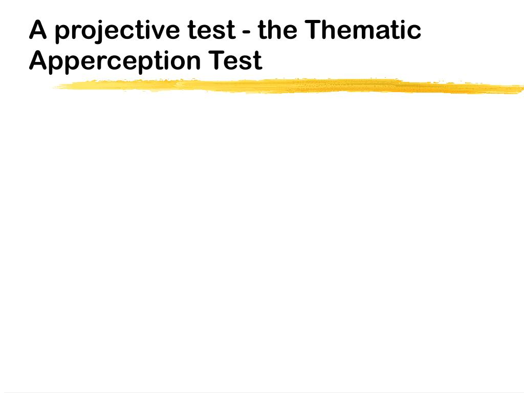 A projective test - the Thematic Apperception Test