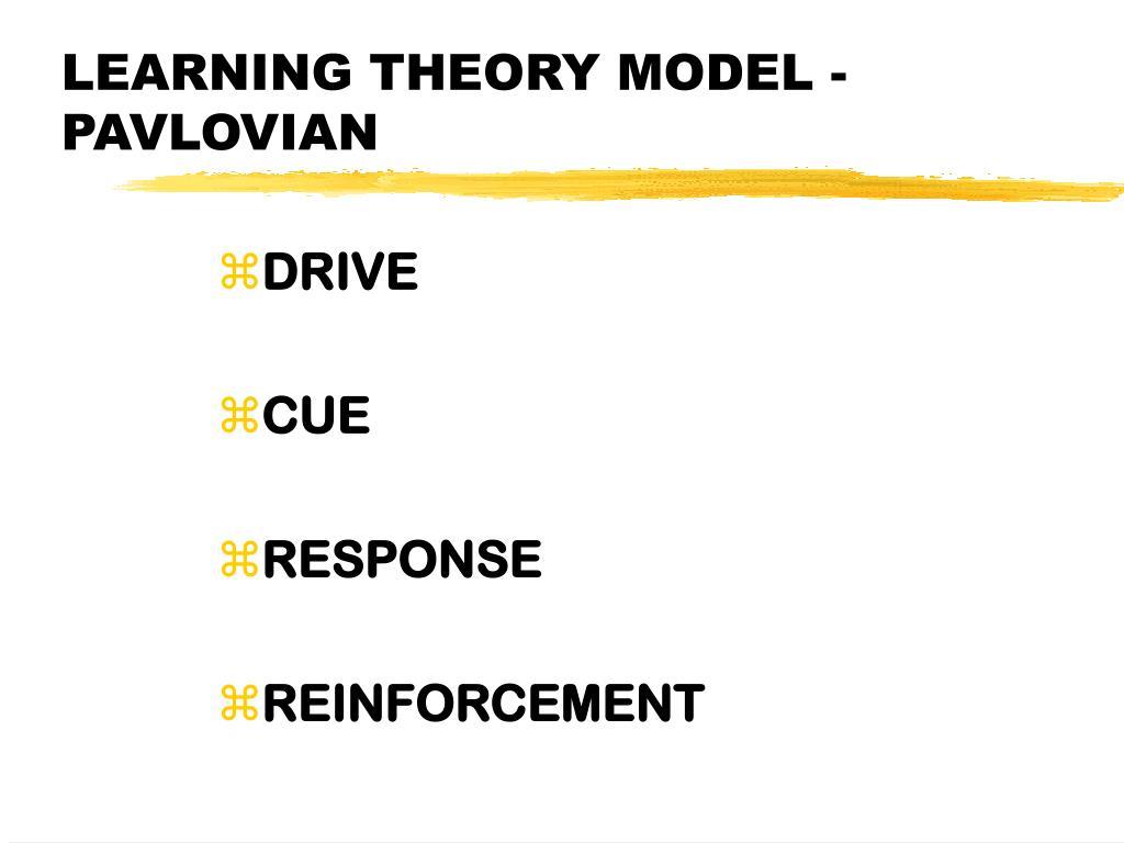 LEARNING THEORY MODEL - PAVLOVIAN