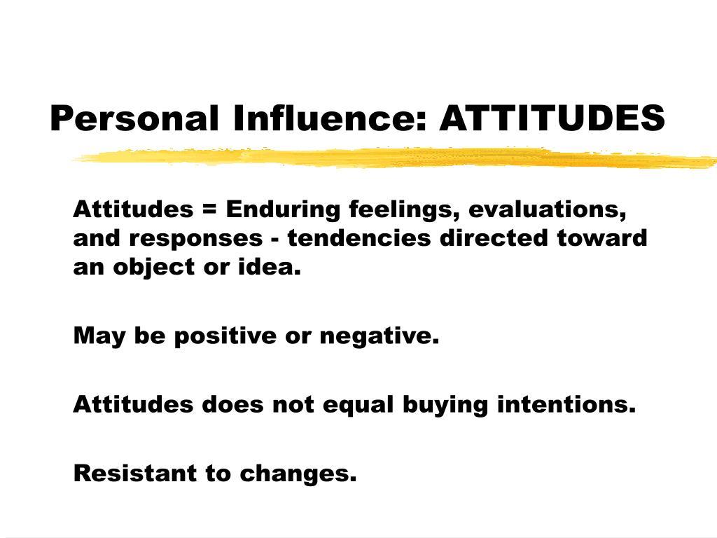 Personal Influence: ATTITUDES