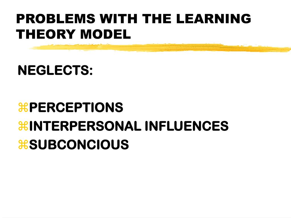 PROBLEMS WITH THE LEARNING THEORY MODEL