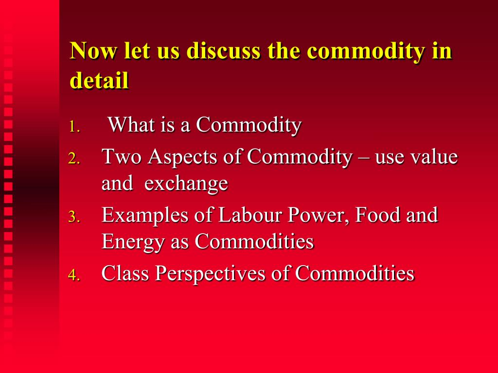 Now let us discuss the commodity in detail