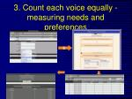 3 count each voice equally measuring needs and preferences