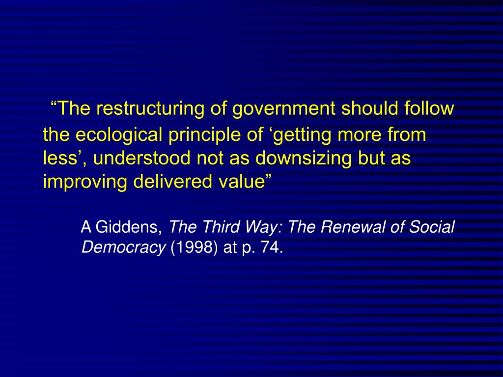 """The restructuring of government should follow the ecological principle of 'getting more from less', understood not as downsizing but as improving delivered value"""