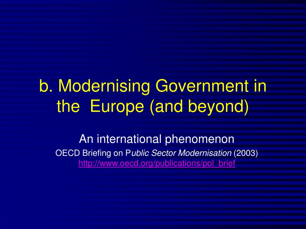 b. Modernising Government in the  Europe (and beyond)