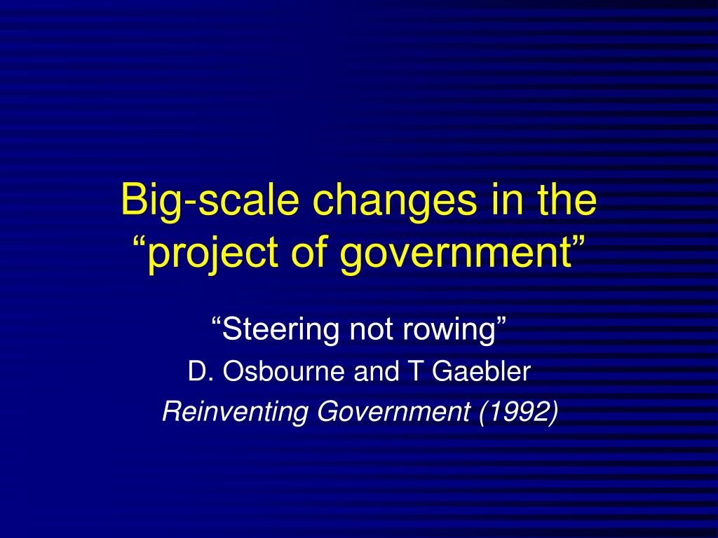 "Big-scale changes in the ""project of government"""