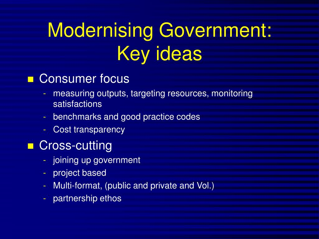 Modernising Government:  Key ideas