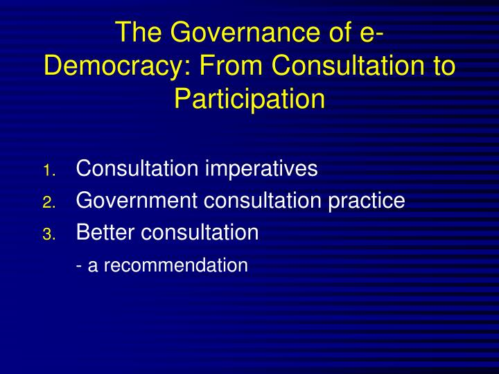 The governance of e democracy from consultation to participation2